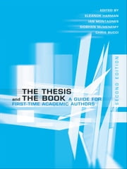 The Thesis and the Book - A Guide for First-Time Academic Authors ebook by Eleanor Harman,Ian Montagnes,Siobhan McMenemy,Chris Bucci