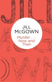 Murder... Now and Then: A Lloyd & Hill Novel 6 ebook by Jill McGown