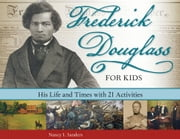 Frederick Douglass for Kids - His Life and Times, with 21 Activities ebook by Nancy  I. Sanders