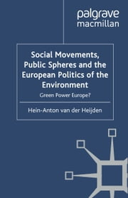 Social Movements, Public Spheres and the European Politics of the Environment - Green Power Europe? ebook by Hein-Anton van der Heijden