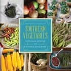 Mastering the Art of Southern Vegetables ebook by Nathalie Dupree, Cynthia Graubart