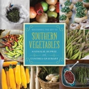 Mastering the Art of Southern Vegetables ebook by Nathalie Dupree,Cynthia Graubart