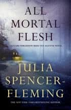 All Mortal Flesh: Clare Fergusson/Russ Van Alstyne 5 ebook by Julia Spencer-Fleming