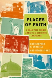Places of Faith - A Road Trip across America's Religious Landscape ebook by Christopher P. Scheitle,Roger Finke