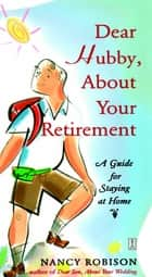 Dear Hubby, About Your Retirement ebook by Nancy Robison