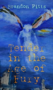 Tender in the Age of Fury ebook by Brandon Pitts