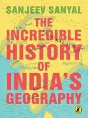 The Incredible History of India's Geography ebook by Sanjeev Sanyal