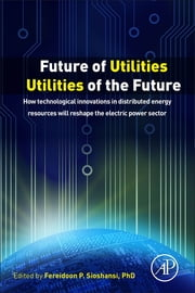 Future of Utilities - Utilities of the Future - How Technological Innovations in Distributed Energy Resources Will Reshape the Electric Power Sector ebook by Fereidoon P. Sioshansi
