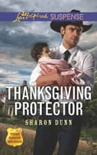 Thanksgiving Protector (Mills & Boon Love Inspired Suspense) (Texas Ranger Holidays, Book 1) ekitaplar by Sharon Dunn