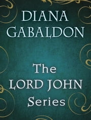 The Lord John Series 4-Book Bundle - Lord John and the Private Matter, Lord John and the Hand of Devils, Lord John and the Brotherhood of the Blade, The Scottish Prisoner ebook by Diana Gabaldon