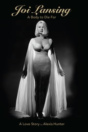 Joi Lansing: A Body to Die For ebook by Alexis Hunter