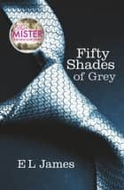 Fifty Shades of Grey - Book 1 of the Fifty Shades trilogy ebook by E L James