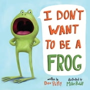 I Don't Want to Be a Frog ebook by Dev Petty,Mike Boldt