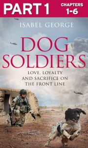 Dog Soldiers: Part 1 of 3: Love, loyalty and sacrifice on the front line ebook by Isabel George