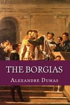 The Borgias ebook by Alexandre Dumas
