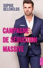 Campagne de séduction massive ebook by Sophie Delenclos
