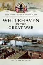 Whitehaven in the Great War ebook by Ruth Mansergh