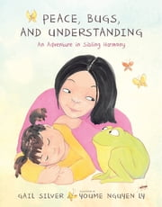 Peace, Bugs, and Understanding - An Adventure in Sibling Harmony ebook by Gail Silver