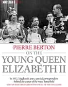 Pierre Berton on the Young Queen Elizabeth II ebook by Pierre Berton
