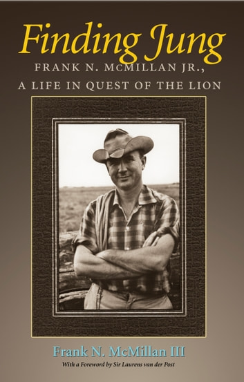 Finding Jung - Frank N. McMillan Jr., a Life in Quest of the Lion ebook by Frank N. McMillan III,David H. Rosen
