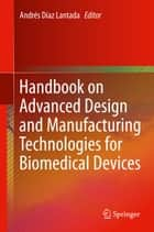 Handbook on Advanced Design and Manufacturing Technologies for Biomedical Devices ebook by Andrés Díaz Lantada