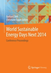 World Sustainable Energy Days Next 2014 - Conference Proceedings ebook by Gerhard Dell,Christiane Egger