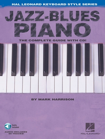 Jazz-Blues Piano - The Complete Guide Hal Leonard Keyboard Style Series ebook by Mark Harrison