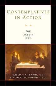 Contemplatives in Action: The Jesuit Way ebook by William A. Barry,SJ,and Robert G. Doherty,SJ