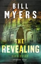 The Revealing (Harbingers) - Episode 5 ebook by Bill Myers