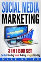 Social Media Marketing - Facebook Marketing, Youtube Marketing, Instagram Marketing eBook by Mark Smith
