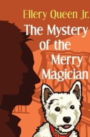 The Mystery of the Merry Magician ebook by Ellery Queen Jr. Jr.