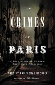 The Crimes of Paris - A True Story of Murder, Theft, and Detection ebook by Dorothy Hoobler,Thomas Hoobler