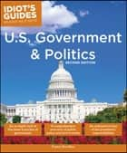 Idiot's Guides: U.S. Government and Politics, 2E ebook by Franco Scardino