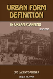 Urban Form Definition In Urban Planning ebook by Luz Valente-Pereira
