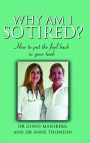 So Tired: How To Put The Fuel Back In Your Tank ebook by Dr. Ginni Mansberg and Dr. Anne Thomson