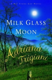 Milk Glass Moon - A Big Stone Gap Novel ebook by Adriana Trigiani