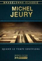 Quand le temps soufflera ebook by Michel Jeury