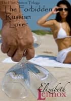 The Forbidden Russian Lover ebook by Elizabeth Lennox