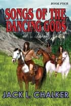 Songs of the Dancing Gods ebook by Jack L. Chalker