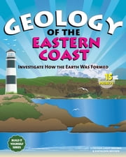 Geology of the Eastern Coast - Investigate How The Earth Was Formed with 15 Projects ebook by Cynthia  Light Brown,Kathleen Brown
