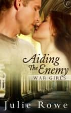 Aiding the Enemy ebook by Julie Rowe