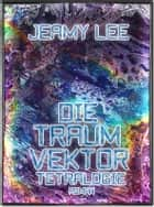 Die Traumvektor Tetralogie - Gesamtausgabe eBook by Jeamy Lee