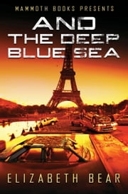 Mammoth Books presents And the Deep Blue Sea ebook by Elizabeth Bear