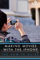 Making Movies With the iPhone: The How-To Guide ebook by Simon Williams