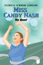 Miss Candy Nash - The Quest ebook by Patricia Schmidt Jameson