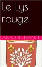 Le Lys rouge ebook by Anatole France