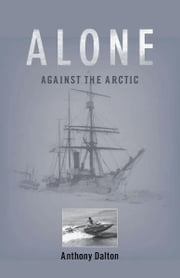 Alone Against the Arctic ebook by Anthony Dalton