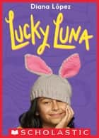Lucky Luna ebook by Diana Lopez
