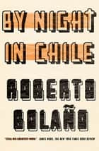 By Night in Chile ebook by Roberto Bolaño, Chris Andrews