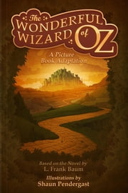 The Wonderful Wizard of Oz, A Picture Book Adaptation ebook by L. Frank Baum
